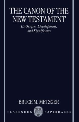The Canon of the New Testament: Its Origin, Development, and Significance