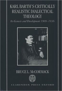 Karl Barth's Critically Realistic Dialectical Theology: Its Genesis and Development 1909-1936