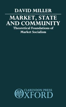 Market, State, and Community: Theoretical Foundations of Market Socialism