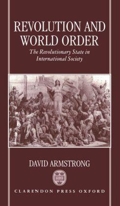 Revolution and World Order: The Revolutionary State in International Society