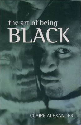 The Art of Being Black: The Creation of Black British Youth Identities