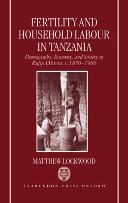 Fertility and Household Labour in Tanzania: Demography, Economy, and Society in Rufiji District, C.1870-1986