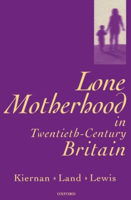 Lone Motherhood in Twentieth-Century Britain: From Footnote to Front Page