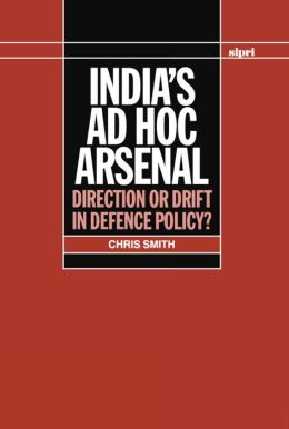 India's ad hoc Arsenal: Direction or Drift in Defence Policy?
