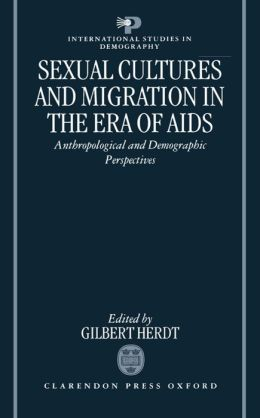 Sexual Cultures and Migration in the Era of AIDS: Anthropological and Demographic Perspectives