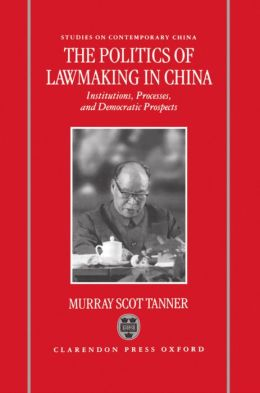 The Politics of Lawmaking in Post-Mao China: Institutions, Processes, and Democratic Prospects