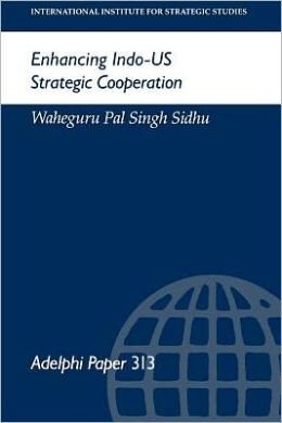 Enhancing INDO-Us Strategic Cooperation: Adelphi Papers