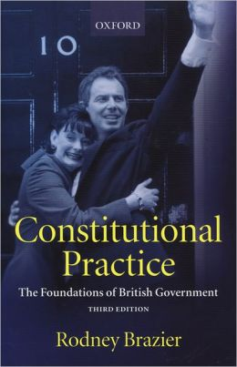Constitutional Practice: The Foundations of British Government