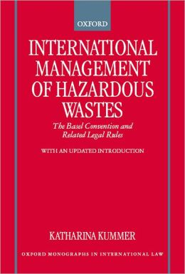 International Management of Hazardous Wastes: The Basel Convention and Related Legal Rules