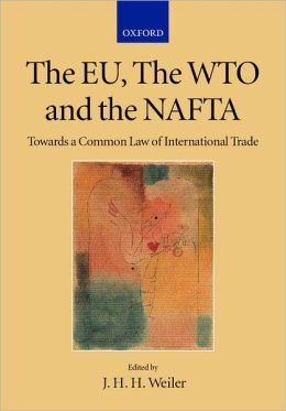 The EU, the WTO and the NAFTA: Towards a Common Law of International Trade