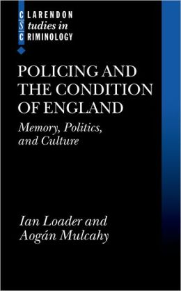 Policing and the Condition of England: Memory, Politics and Culture