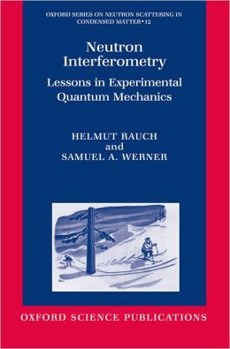 Neutron Interferometry: Lessons in Experimental Quantum Mechanics