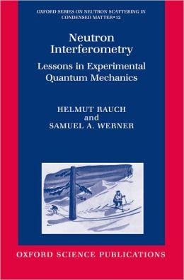 Neutron Interferometry: Lessons in Experimental Quantum Mechanics