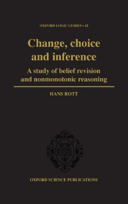 Change, Choice and Inference: A Study of Belief Revision and Nonmonotonic Reasoning