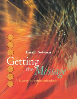Getting the Message: A History of Communications