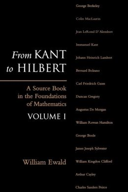 From Kant to Hilbert: A Source Book in the Foundations of Mathematics