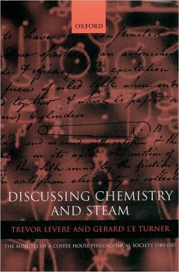 Discussing Chemistry and Steam: The Minutes of a Coffee House Philosophical Society 1780-1787