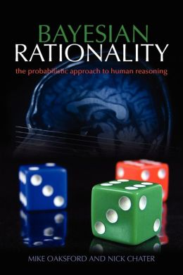 Bayesian Rationality: The Probabilistic Approach to Human Reasoning