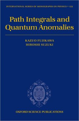 Path Integrals and Quantum Anomalies (International Series of Monographs on Physics #122)