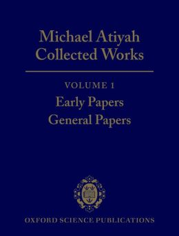 Michael Atiyah: Collected Works: Volume 1: Early Papers; General Papers