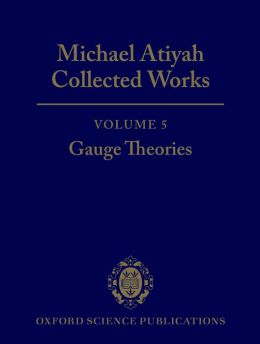 Michael Atiyah: Collected Works: Volume 5: Gauge Theories