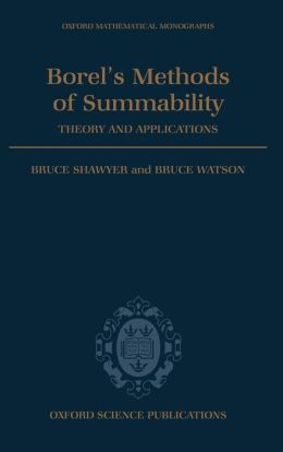 Borel's Methods of Summability: Theory and Applications