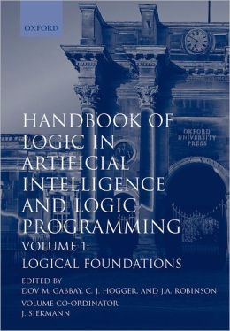 Handbook of Logic in Artificial Intelligence and Logic Programming: Volume 1: Logical Foundations