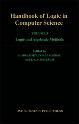 Handbook of Logic in Computer Science: Volume 5: Logic and Algebraic Methods