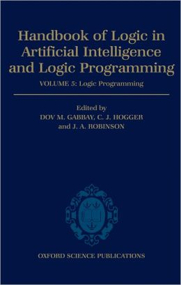 Handbook of Logic in Artificial Intelligence and Logic Programming: Volume 5: Logic Programming