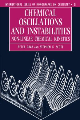 Chemical Oscillations and Instabilities (International Series of Monographs on Chemistry): Non-Linear Chemical Kinetics