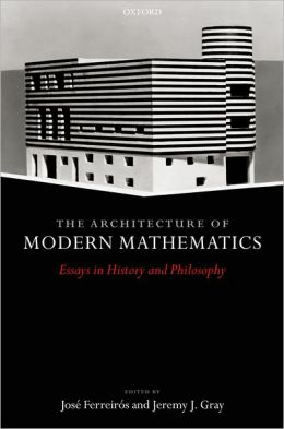 Architecture of Modern Mathematics: Essays in History and Philosophy