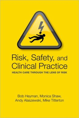 Risk, Safety and Clinical Practice: Healthcare through the lens of risk