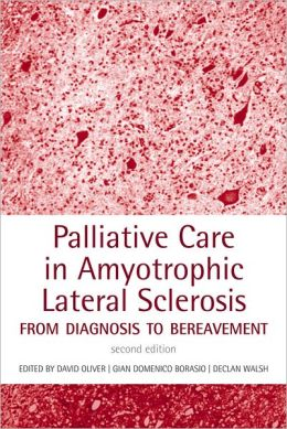 Palliative Care in Amyotrophic Lateral Sclerosis: From Diagnosis to Bereavement