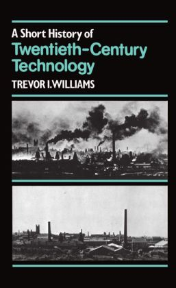 A Short History of Twentieth-Century Technology, c. 1900 - c. 1950