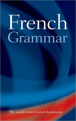French Grammar: Maximum help on All Aspects of French Grammar