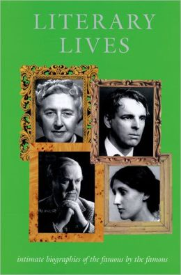 Literary Lives: Intimate Biographies of the Famous by the Famouse