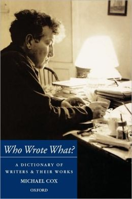 Who Wrote What?: A Dictionary of Writers and Their Works
