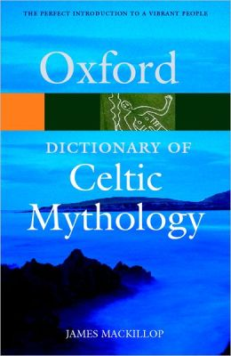 Dictionary of Celtic Mythology (Oxford Paperback Reference Series)