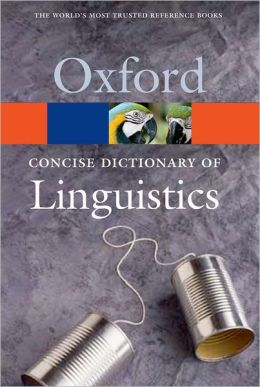 Concise Dictionary of Linguistics (Oxford Paperback Reference Series)