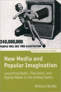 New Media and Popular Imagination: Launching Radio, Television, and Digital Media in the United States
