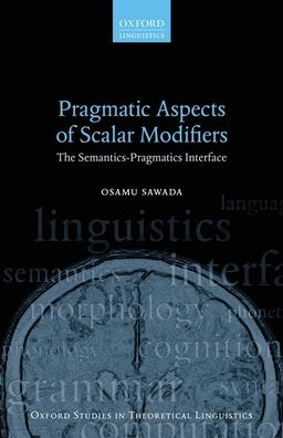 Pragmatic Aspects of Scalar Modifiers: The Semantics-Pragmatics Interface