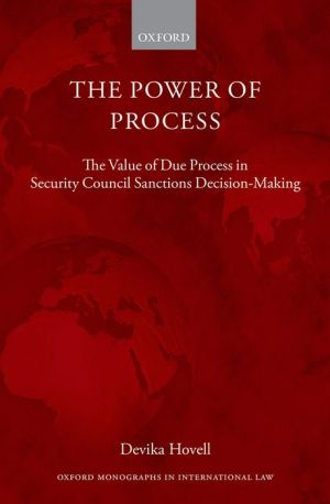 The Power of Process: The Value of Due Process in Security Council Sanctions Decision-Making