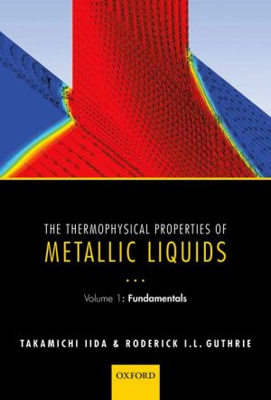 The Thermophysical Properties of Metallic Liquids: Volume 1: Fundamentals