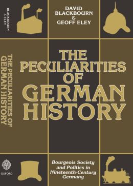 The Peculiarities of German History; Bourgeois Society and Politics in Nineteenth-Century Germany