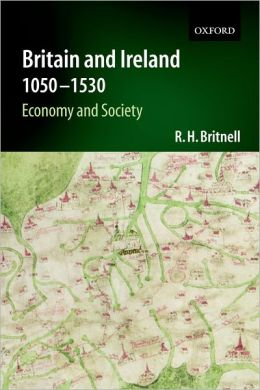 Britain and Ireland 1050-1530: Economy and Society (Economic and Social History of Britain)
