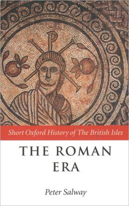 The Roman Era: The British Isles: 55 BC-AD 410