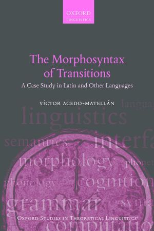 The Morphosyntax of Transitions: A Case Study in Latin and Other Languages