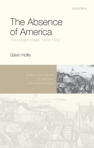 The Absence of America: The London Stage, 1576-1642