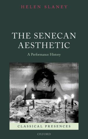The Senecan Aesthetic: A Performance History