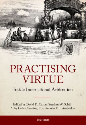 Practising Virtue: Inside International Arbitration